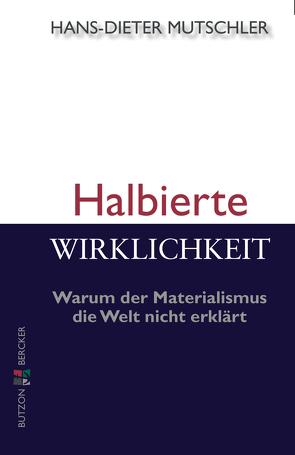 Halbierte Wirklichkeit von Mutschler,  Hans-Dieter