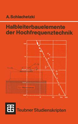 Halbleiterbauelemente der Hochfrequenztechnik von Schlachetzki,  Andreas