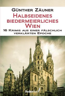 Halbseidenes biedermeierliches Wien von Zäuner,  Günther
