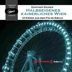 Halbseidenes Kaiserliches Wien von Günter Zäuner,  Günter