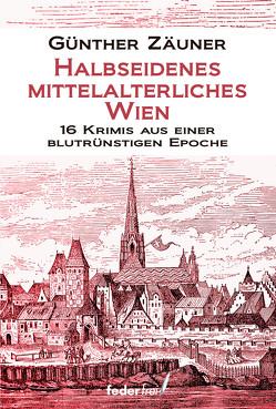 Halbseidenes mittelalterliches Wien von Zäuner,  Günther