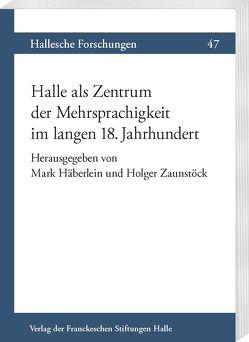 Halle als Zentrum der Mehrsprachigkeit im langen 18. Jahrhundert von Häberlein ,  Mark, Zaunstöck,  Holger
