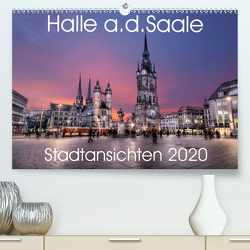 Halle an der Saale – Stadtansichten 2020 (Premium, hochwertiger DIN A2 Wandkalender 2020, Kunstdruck in Hochglanz) von Friebel,  Oliver