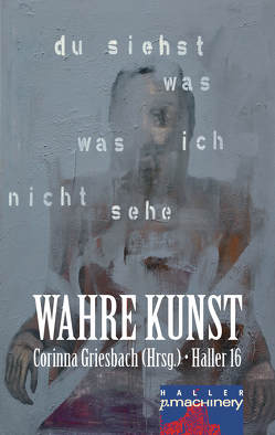 HALLER 16: WAHRE KUNST von Griesbach,  Corinna