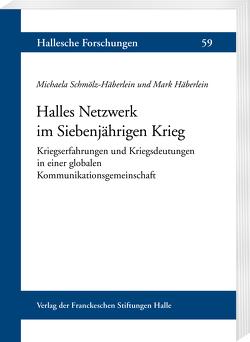 Halles Netzwerk im Siebenjährigen Krieg von Häberlein ,  Mark, Schmölz-Häberlein,  Michaela