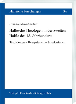 Hallesche Theologen in der zweiten Hälfte des 18. Jahrhunderts von Albrecht-Birkner,  Veronika