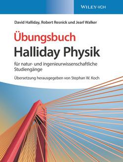 Halliday Physik für natur- und ingenieurwissenschaftliche Studiengänge von Halliday,  David, Koch,  Stephan W., Resnick,  Robert, Walker,  Jearl