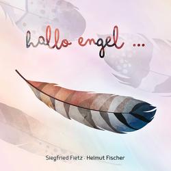 Hallo Engel … Trauernde benötigen Zuwendung, Gemeinschaft, Verständnis und Rücksichtnahme von Fietz,  Siegfried, Fischer,  Helmut, Oberbeck,  Kim