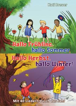Hallo Frühling, hallo Sommer, hallo Herbst, hallo Winter! Mit 40 Liedern durch das Jahr von Breuer,  Kati