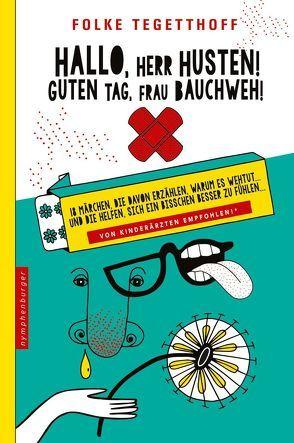 Hallo, Herr Husten! Guten Tag, Frau Bauchweh! von Kerbel,  Reinhold, Tegetthoff,  Folke