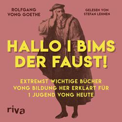 Hallo i bims der Faust von Goethe,  Rolfgang vong, Lehnen,  Stefan, Wimmer,  Matthias