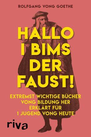 Hallo i bims der Faust von vong Goethe,  Rolfgang