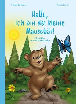 Hallo, ich bin der kleine Mausebär! von Antonio,  Carrillo, Bartlweber,  Stefanie