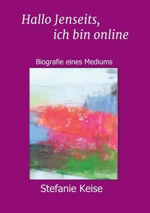 Hallo Jenseits, ich bin online von Esser,  Timon, Keise,  Stefanie, Maleska,  Klaudia