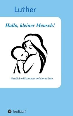 Hallo, kleiner Mensch! von Luther,  .
