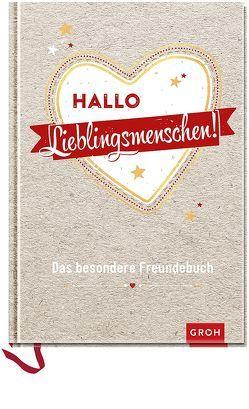 Hallo Lieblingsmenschen!: Das besondere Freundebuch von Groh Kreativteam