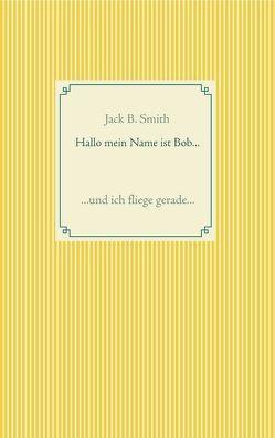 Hallo mein Name ist Bob … von Smith,  Jack B.