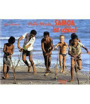 Hallo Moritz, Samoa ist schön! von Schwoerer,  Dieter, Schwoerer,  Max