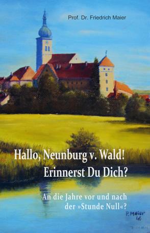 Hallo, Neunburg v. Wald! Erinnerst Du Dich? von Maier,  Friedrich