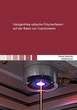 Halogenfreie optische Polymerfasern auf der Basis von Copolymeren von Evert,  Robert, Zaremba,  Daniel