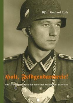 Halt, Feldgendarmerie! von Roth,  Björn Gerhard