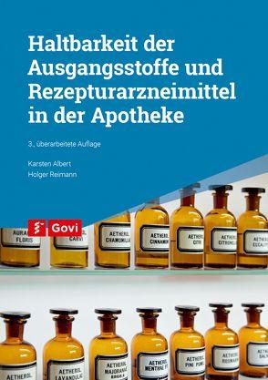 Haltbarkeit der Ausgangsstoffe und Rezepturarzneimittel in der Apotheke von Albert,  Karsten, Reimann,  Holger