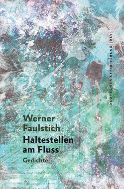Haltestellen am Fluss von Faulstich,  Werner