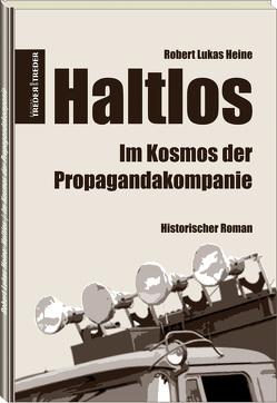 Haltlos | Im Kosmos der Propagandakompanie von Heine,  Robert Lukas