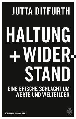 Haltung und Widerstand von Ditfurth,  Jutta