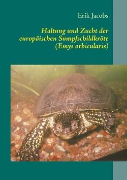 Haltung und Zucht der europäischen Sumpfschildkröte (Emys orbicularis) von Jacobs,  Erik