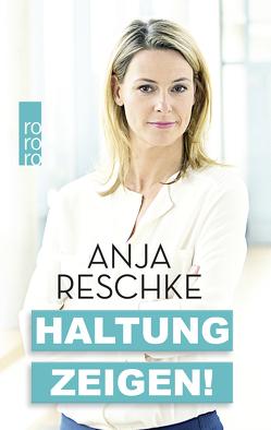 Haltung zeigen! von Reschke,  Anja