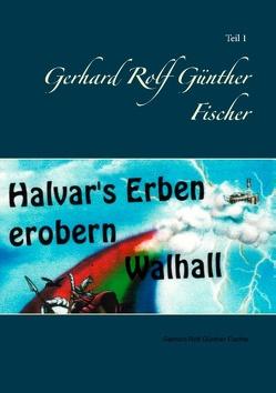 Halvar's Erben erobern Walhal I von Fischer,  Gerhard Rolf Günther
