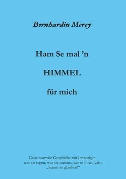 Ham Se mal 'n HIMMEL für mich von Mercy,  Bernhardin