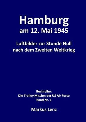 Hamburg am 12. Mai 1945 von Lenz,  Markus