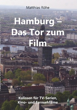 Hamburg – Das Tor zum Film von Röhe,  Matthias