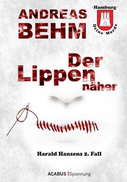 Hamburg – Deine Morde. Der Lippennäher von Behm,  Andreas