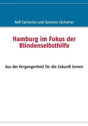 Hamburg im Fokus der Blindenselbsthilfe von Zacharias,  Rolf, Zacharias,  Susanne