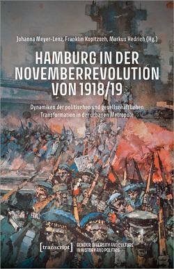 Hamburg in der Novemberrevolution von 1918/19 von Hedrich,  Markus, Kopitzsch,  Franklin, Meyer-Lenz,  Johanna