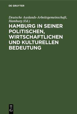 Hamburg in seiner politischen, wirtschaftlichen und kulturellen Bedeutung von Deutsche Auslands-Arbeitsgemeinschaft,  Hamburg