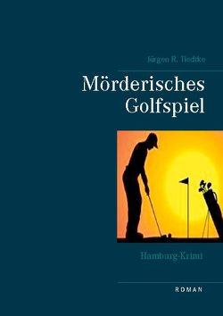 Hamburg-Krimi – Mörderisches Golfspiel von Tiedtke,  Jürgen R.