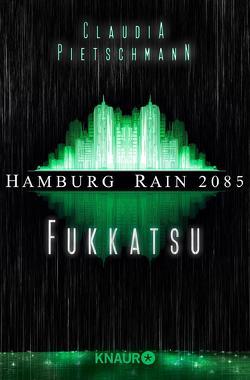 Hamburg Rain 2085. Fukkatsu von Pietschmann,  Claudia, Wekwerth,  Rainer