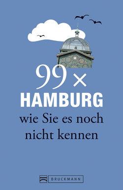 Hamburg Stadtführer: 99x Hamburg wie Sie es noch nicht kennen – der besondere Reiseführer mit Geheimtipps und Sehenswürdigkeiten. Ideal geeignet für junge Leute. von Lendt,  Christine, Rensing,  Annett