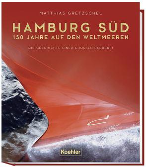 Hamburg Süd – 150 Jahre auf den Weltmeeren von Gretzschel,  Matthias