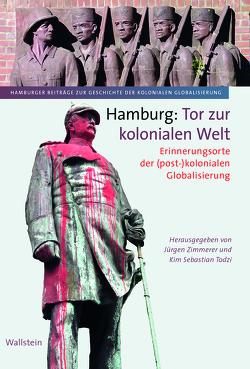 Hamburg: Tor zur kolonialen Welt von Todzi,  Sebastian, Zimmerer,  Jürgen