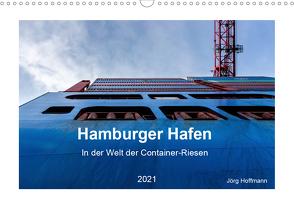 Hamburger Hafen – In der Welt der Container-Riesen (Wandkalender 2021 DIN A3 quer) von Hoffmann,  Jörg