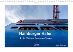 Hamburger Hafen – In der Welt der Container-Riesen (Wandkalender 2021 DIN A4 quer) von Hoffmann,  Jörg