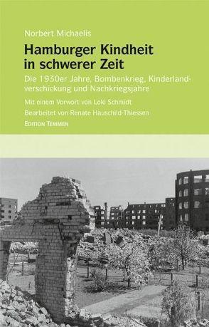 Hamburger Kindheit in schwerer Zeit von Hauschild-Thiessen,  Renate, Michaelis,  Norbert, Schmidt,  Loki