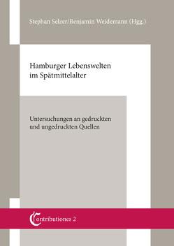Hamburger Lebenswelten im Spätmittelalter von Selzer,  Stephan, Weidemann,  Benjamin