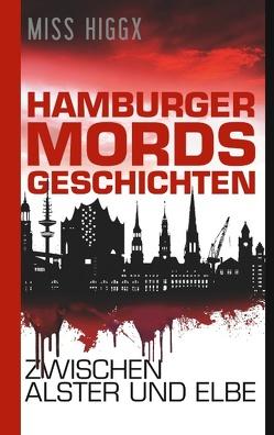 Hamburger Mordsgeschichten zwischen Alster und Elbe von Higgx,  Miss