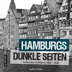 Hamburgs dunkle Seiten von Hanke,  Kathrin